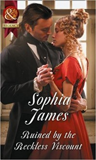 Ruined By The Reckless Viscount - Sophia James