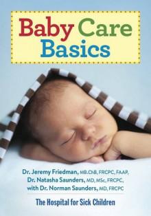 Baby Care Basics - Dr. Jeremy Friedman, Natasha Saunders, Norman Saunders