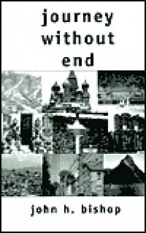 Journey Without End: The Travels of John and Dianne Bishop & Family - John Bishop