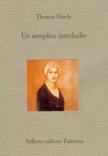 Un semplice interludio - Thomas Hardy, Benedetta Bini