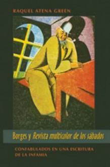 Borges y La Revista Multicolor de Los Sbados: C[mplices En La Literatura y La Infamia - Raquel Atena Green