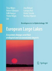 European Large Lakes: Ecosystem Changes And Their Ecological And Socioeconomic Impacts (Developments In Hydrobiology) - Tiina Nõges, Reiner Eckmann, Heikki Simola, Markku Viljanen, Anu Reinart, Gulnara Roll, Külli Kangur, Peeter Nõges, Tiina Nages