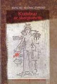 Krajobraz ze skorpionem - Maciej Słomczyński