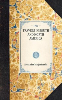 Travels in South and North America - Alexander Marjoribanks