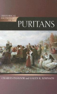 Historical Dictionary of the Puritans - Charles Pastoor