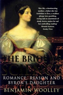 The Bride of Science: Romance, Reason and Byron's Daughter - Benjamin Woolley