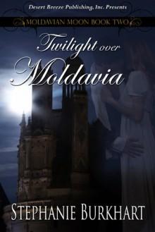 Twilight Over Moldavia - Stephanie Burkhart
