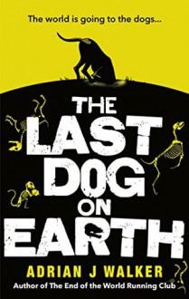 The Last Dog on Earth - Adrian J. Walker
