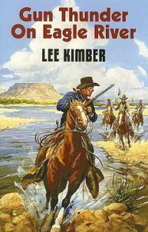 Gun Thunder on Eagle River - Lee Kimber