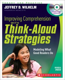 Improving Comprehension with Think Aloud Strategies (Second Edition): Modeling What Good Readers Do - Jeffrey Wilhelm