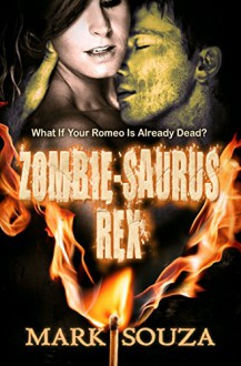 Zombie-saurus Rex: What if Your Romeo is Already Dead - Mark Souza