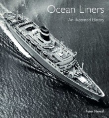 Ocean Liners: An Illustrated History - Peter Newall