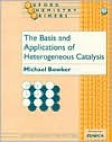 The Basis and Applications of Heterogeneous Catalysis - Michael Bowker