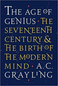 The Age of Genius: The Seventeenth Century and the Birth of the Modern Mind - A.C. Grayling