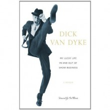 My Lucky Life In and Out of Show Business A Memoir by Van Dyke, Dick [Crown Archetype,2011] [Hardcover] - Dick Van Dyke, Carl Reiner