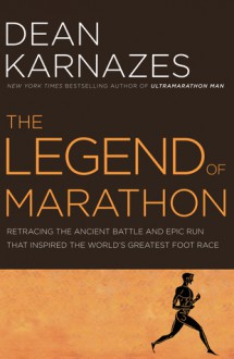 The First Marathon: The Epic Story of Pheidippides and the Ancient Battle that Launched the World's Greatest Footrace - Dean Karnazes