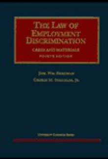 The Law of Employment Discrimination: Cases & Materials (University Casebook Series) - Joel W. Friedman, George M. Strickler