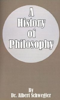 A History of Philosophy - Albert Schwegler, Julius H. Seelye