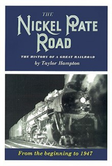 The Nickel Plate Road: The History of a Great Railroad - Taylor Hampton