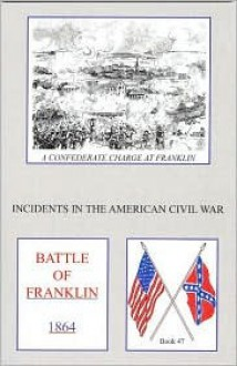 Battle of Franklin (Incidents in the American Civil War, 47) (Incidents in the American Civil War) - John F. Wakefield