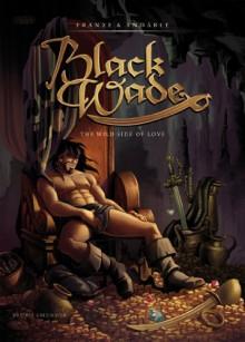 Black Wade: The Wild Side of Love - Franze, Andärle