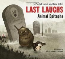 Last Laughs: Animal Epitaphs - J. Patrick Lewis, Jane Yolen