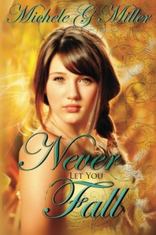Never Let You Fall - Michele G. Miller