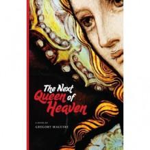 The Next Queen of Heaven - Gregory Maguire