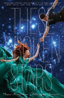These Broken Stars - Amie Kaufman,Meagan Spooner