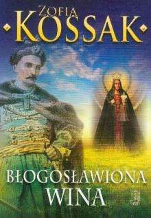 Błogosławiona wina - Zofia Kossak-Szczucka