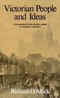 Victorian People and Ideas - Richard D. Altick