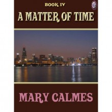 A Matter of Time (#4) - Mary Calmes