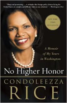 No Higher Honor: A Memoir of My Years in Washington - Condoleezza Rice