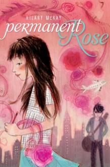 Permanent Rose (Bccb Blue Ribbon Fiction Books (Awards)) - Hilary McKay