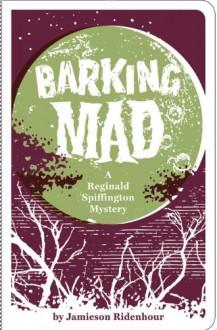 Barking Mad: A Reginald Spiffington Mystery - Jamieson Ridenhour, Ali LaRock, The Firecracker Press