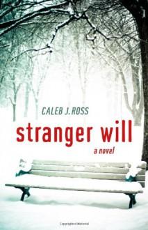 Stranger Will - Caleb J. Ross