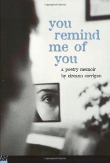You Remind Me Of You: A Poetry Memoir - Eireann Corrigan
