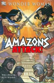 Wonder Woman, Vol. 3: Amazons Attack! - Will Pfeifer, Pete Woods