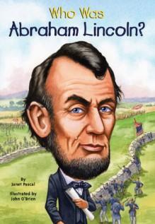 Who Was Abraham Lincoln? - Janet B. Pascal,Nancy Harrison,John O'Brien