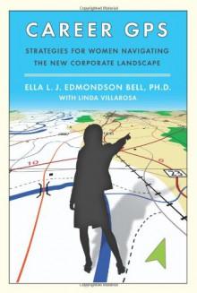 Career GPS: Strategies for Women Navigating the New Corporate Landscape - Ella L.J. Edmondson Bell, Linda Villarosa