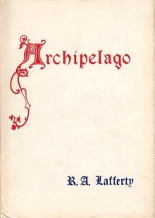 Archipelago (Lost Manuscript Series) - R.A. Lafferty