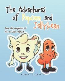 The Adventures of Popcorn and Jellybean - Robert Gillespie