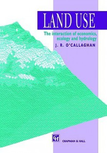 Land Use: The Interaction of Economics, Ecology and Hydrology - J. O'Callaghan