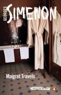 Maigret Travels - Georges Simenon