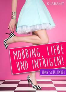 Mobbing, Liebe und Intrigen! - Edna Schuchardt