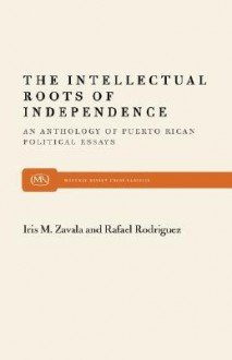 The Intellectual Roots of Independence - Rafael Rodríguez