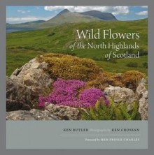 Wild Flowers Of The North Highlands Of Scotland - Ken Butler, Ken Crossan
