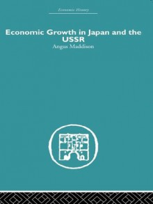 Economic Growth in Japan and the USSR (Economic History) - Angus Maddison