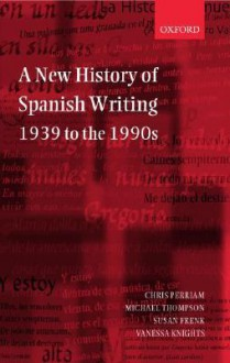 A New History of Spanish Writing 1939 to 1990's - Chris Perriam, Michael Thompson, Susan Frenk