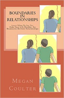 Boundaries In Relationships: Learn When To Say Yes, Make Your Life Healthy, Set Boundaries Between Relationships - Megan Coulter